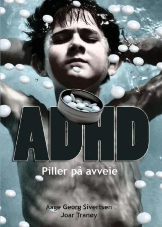 Framsidebilde av boka ADHD - Piller på avveie (2007) av forfattarane Aage Georg Sivertsen og Joar Tranøy. Kolofon forlag.
